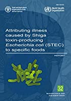 Attributing Illness Caused by Shiga Toxin-producing Escherichia Coli Stec to Specific Foods: Report (Microbiological Risk Assessment)