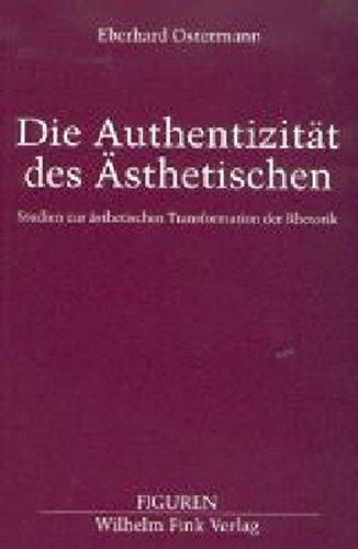 Die Authentizität des Ästhetischen: Studien zur ästhetischen Transformation der Rhetorik (Figuren)