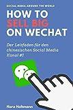 How to sell big on WeChat (German Edition): China Marketing: Neue Kunden und Umsatz über WeChat gewinnen. Der profitable Einstieg in den chinesischen ... #1 (Social Media Around the World)