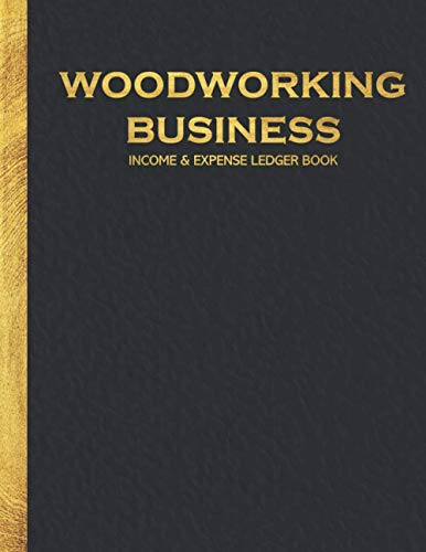 Woodworking Business Income and Expense Ledger Book: Simple Large Income and Expense Record Tracking Book | Cash Book Accounts Bookkeeping Journal ... Business Gift Organizer Log Book Planner)