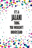 It's JALANI Thing You Wouldn't Understand: Funny Lined Journal Notebook, College Ruled Lined Paper,Personalized Name gifts for girls, women & men : School gifts for kids , Gifts for JALANI Matte cover