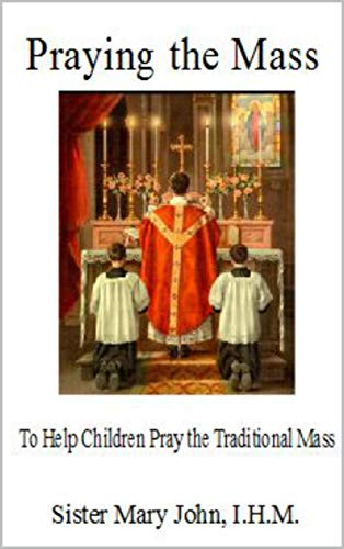 Praying the Mass: To Help Children Pray the Traditional Mass (English Edition)