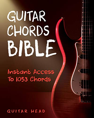 Guitar Chords Bible: Instant Access To 1053 Chords with Chord Functions And Progressions