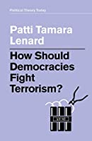 How Should Democracies Fight Terrorism? (Political Theory Today)
