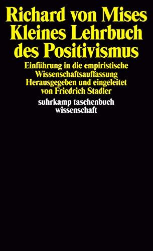 Kleines Lehrbuch des Positivismus: Einführung in die empiristische Wissenschaftsauffassung (suhrkamp taschenbuch wissenschaft)