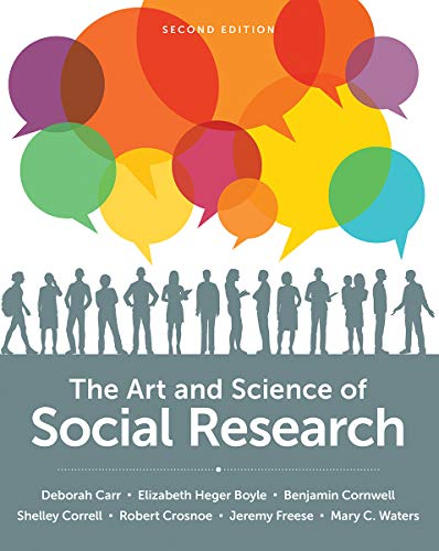 Compare Textbook Prices for The Art and Science of Social Research Second Edition ISBN 9780393537529 by Carr, Deborah,Boyle, Elizabeth Heger,Cornwell, Benjamin,Correll, Shelley,Crosnoe, Robert,Freese, Jeremy,Waters, Mary C.