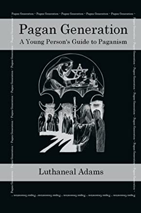 Pagan Generation: A Young Persons Guide to Paganism