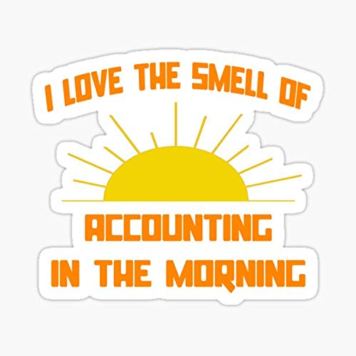 I Love The Smell of Accounting in The Morning Sticker - Sticker Graphic - Auto, Wall, Laptop, Cell, Truck Sticker for Windows, Cars, Trucks