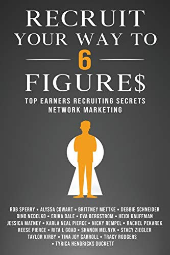 Recruit Your Way To 6 Figures: Top Earners Recruiting Secrets Network Marketing
