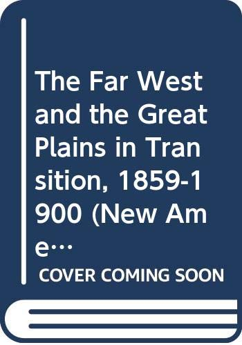 The Far West and the Great Plains in Transition, 1859-1900 (New American Nation Series)