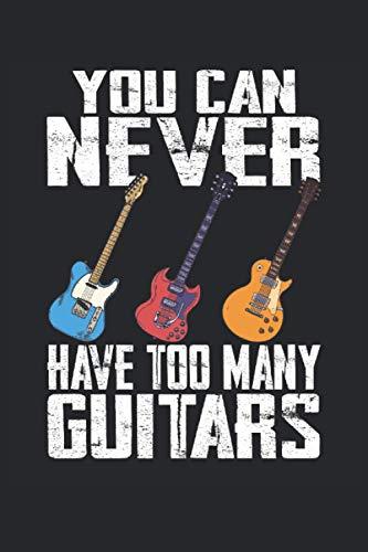 Nunca tendrás demasiadas guitarras.: Planificador para guitarristas |Caballete lateral |Músico |Concierto |Notas del cuaderno de trabajo |Notas musicales |Diario |120 paginas