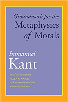 Groundwork for the Metaphysics of Morals: With an Updated Translation, Introduction, and Notes by [Immanuel Kant, Allen W. Wood]
