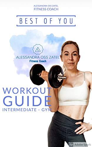 2. BEST OF YOU - WORKOUT GUIDE Intermediate Gym: BestOfYou - Alessandra Oss Zatel Fitness Coach (Italian Edition)