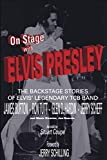 On Stage With ELVIS PRESLEY: The backstage stories of Elvis' famous TCB Band - James Burton, Ron Tutt, Glen D. Hardin and Jerry Scheff