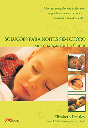 Soluções para noites sem choro para crianças de 1 a 6 anos: Maneiras tranquuilas para acabar com os problemas na hora de dormir e melhorar o sono de seu filho (Portuguese Edition)