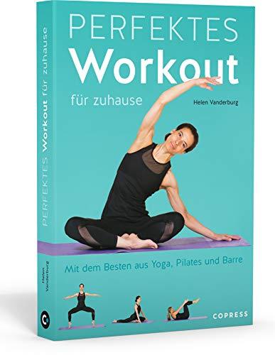 Perfektes Workout für zuhause. Mit dem Besten aus Yoga, Pilates und Barre. Von Krafttraining bis Entspannungsübung: Trainieren ohne Geräte für jedes Fitness-Level. 100 Übungen, 15 Trainingspläne