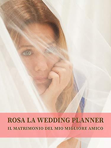 Rosa la wedding planner - Il matrimonio del mio migliore amico