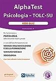 Alpha Test. Psicologia. TOLC-SU. 4000 quiz. Nuova ediz. Con software di simulazione...
