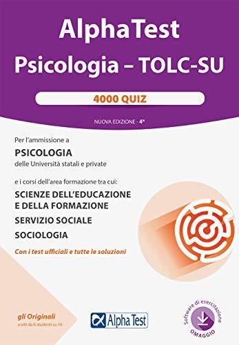 Alpha Test. Psicologia. TOLC-SU. 4000 quiz. Nuova ediz. Con software di simulazione