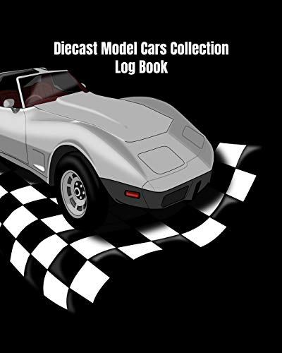 Diecast Model Cars Collection Log Book: For Collectors to Catalog & Keep Track of Toy Diecast Model Cars & Trucks