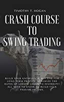 Crash course to SWING TRADING: Build Your Knowledge, Buy One for Long Term Profits, Minimize the Rates of Losses, Learn to Diversify! All Need to Know to Build Your Passive Income.