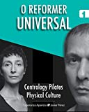 O Reformer Universal: 1 (Contrologia Pilates. Cultura Física)