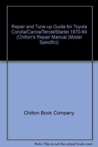 Chilton's Repair and Tune-Up Guide: Toyota Corolla, Carina, Tercel, Starlet 1970-1984 (Chilton's Repair Manual)