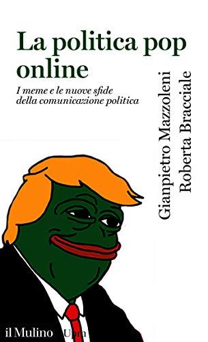La politica pop online: I meme e le nuove sfide della comunicazione politica (Universale paperbacks Il Mulino)
