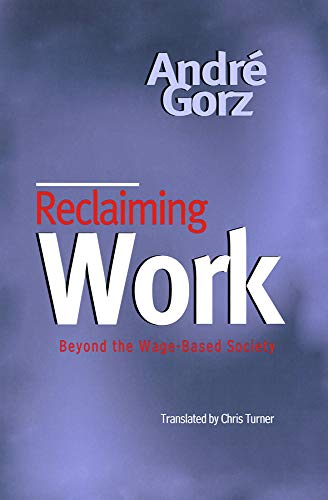 Reclaiming Work: Beyond the Wage-Based Society
