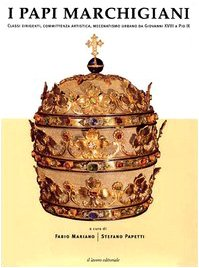 I papi marchigiani. Classi dirigenti, comittenza artistica, mecenatismo urbano da Giovanni XVIII a Pio IX