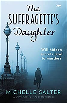 The Suffragette's Daughter: A Gripping Historical Crime Mystery by [Michelle Salter]