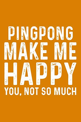Pingpong Make Me Happy You,Not So Much
