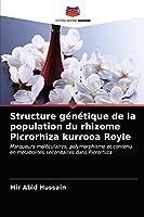 Structure génétique de la population du rhizome Picrorhiza kurrooa Royle: Marqueurs moléculaires, polymorphisme et contenu en métabolites secondaires dans Picrorhiza