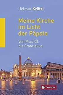 Meine Kirche im Licht der Päpste: Von Pius XII. bis Franziskus. Mit Beiträgen von Hubert Gaisbauer, Karl-Josef Rauber, Alfons Nossol und Ivo Fürer