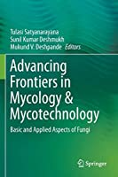 Advancing Frontiers in Mycology & Mycotechnology: Basic and Applied Aspects of Fungi