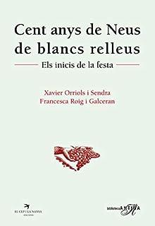 Cent Anys De Neus De Blancs Relleus. Els Inicis De La Festa: 21 (Biblioteca Antina)