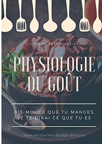 Physiologie du goût : Dis-moi ce que tu manges, je te dirai ce que tu es: étude scientifique (et drolatique) de la gastronomie française