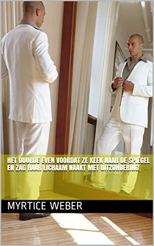 Het duurde even voordat ze keek naar de spiegel en zag haar lichaam naakt met uitzondering (Dutch Edition)