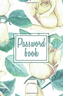 Password book: Protect yourself online with this Password log keeper, organizer, vault, journal white roses floral cover