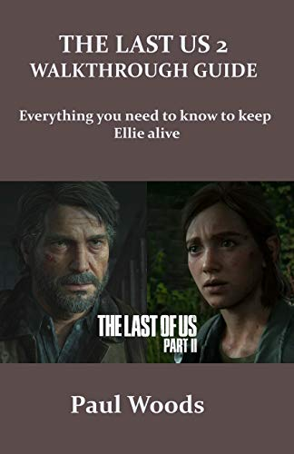 THE LAST OF US 2 WALKTHROUGH GUIDE: Everything you need to know to keep Ellie alive