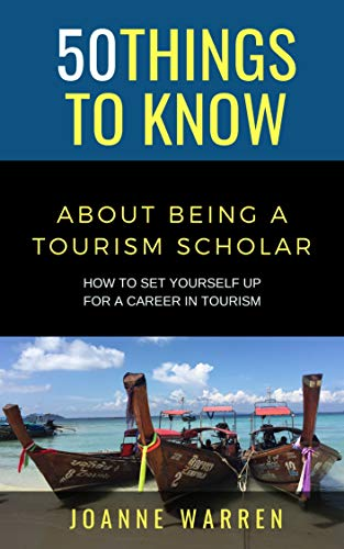 50 THINGS TO KNOW ABOUT BEING A TOURISM SCHOLAR : How to Set Yourself up for a Career in Tourism (English Edition)