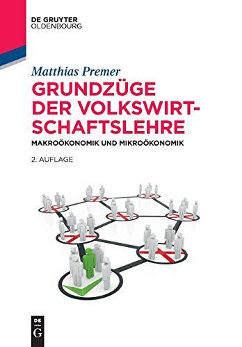 Grundzüge der Volkswirtschaftslehre: Makroökonomik und Mikroökonomik (De Gruyter Studium)