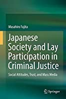 Japanese Society and Lay Participation in Criminal Justice: Social Attitudes, Trust, and Mass Media