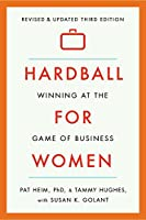 Hardball for Women: Winning at the Game of Business: Third Edition