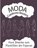 Cuaderno Bocetos para Diseño de Moda con Plantillas de Figuras: Libro de trabajo de diseño de ropa de mujer   Diseña y crea tu propia ropa   Para ... de moda   Ideal para aprender a dibujar