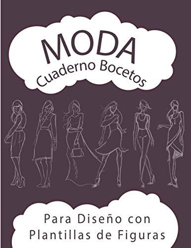 Cuaderno Bocetos para Diseño de Moda con Plantillas de Figuras: Libro de trabajo de diseño de ropa de mujer | Diseña y crea tu propia ropa | Para ... de moda | Ideal para aprender a dibujar