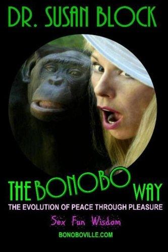The Bonobo Way: The Evolution of Peace Through Pleasure