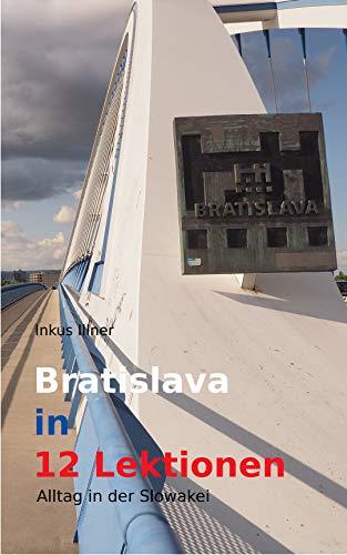 Bratislava in 12 Lektionen: Alltag in der Slowakei