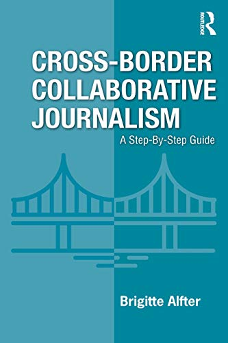 Cross-Border Collaborative Journalism: A Step-By-Step Guide