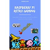 Raspberry Pi Retro Gaming: The Practical Guide To Play Classic Console Video Games (English Edition)